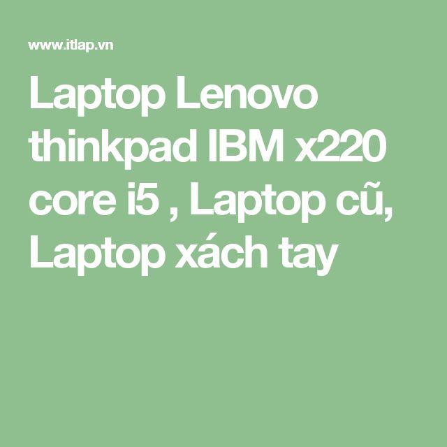 Laptop Lenovo thinkpad IBM x220 core i5 , Laptop cũ, Laptop xách tay