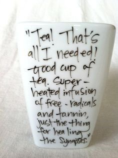 Doctor Who - Ten's tea ramble! I could make this with a ceramic mug and an oil-based sharpie!