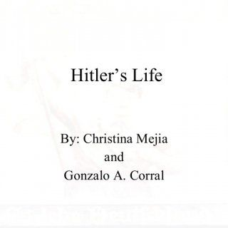 Hitler's Life By: Christina Mejia and Gonzalo A. Corral   Hitler's Roots   Early Life Birth April 20, 1889   Austrian village of Braunau Am Inn   Attend. http://slidehot.com/resources/hitler-project.59543/