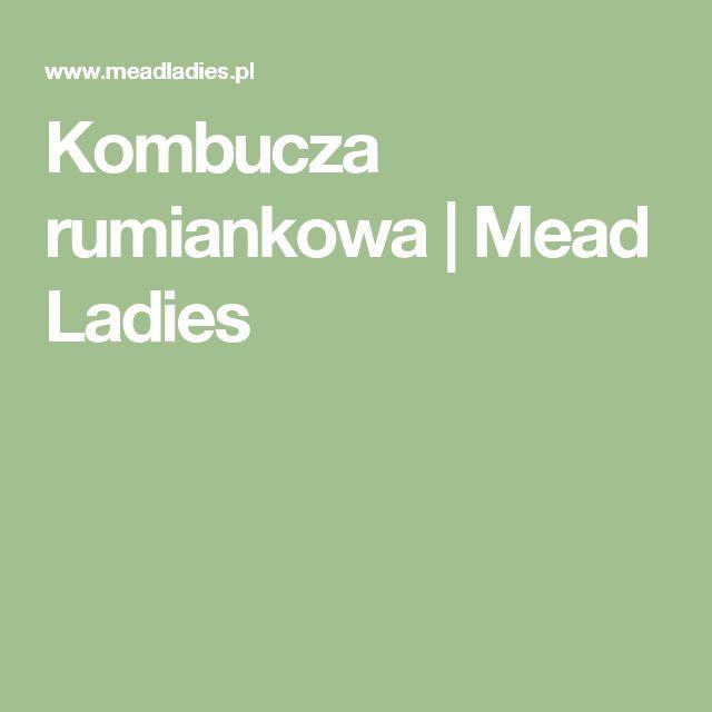 Kombucza rumiankowa | Mead Ladies