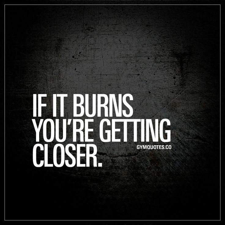 """If it burns you're getting closer."" Click here for the absolute BEST workout quotes in the world! Only on gymquotes.co!"