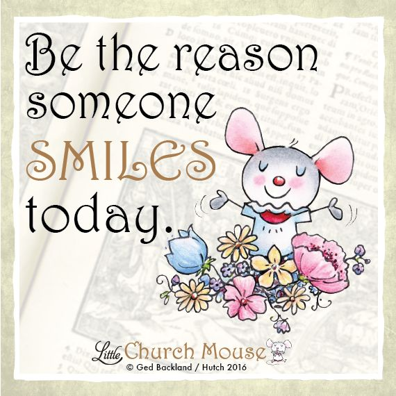 Be the reason someone smiles today! #LittleChurchMouse