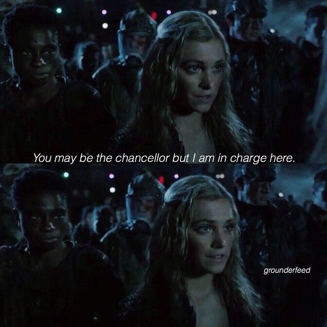 """""""You may be the chancellor, but I am in charge here"""" -Clarke to Abby the 100 season 2 Definitely one of the better lines"""