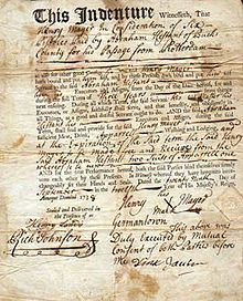 Indenture contract signed with an X by Henry Meyer in 1737~Indentured servitude was a labor system where by young people paid for their passage to the New World by working for an employer for a certain number of years. It was widely employed in the 18th century in the British colonies in North America and elsewhere. It was especially used as a way for poor youth in Britain and the German states to get passage to the American colonies.