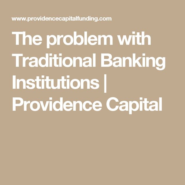 The problem with Traditional Banking Institutions | Providence Capital