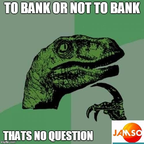 Philosoraptor pondering if he or she needs to open a bank account #banking #fintech Meme created by JAMSO http://www.jamsovaluesmarter.com