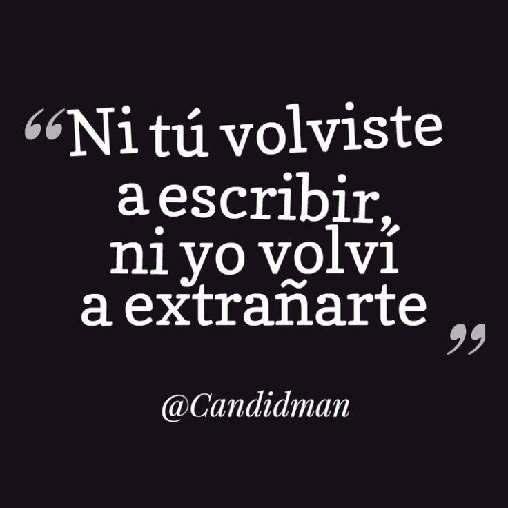 """""""Ni tú volviste a escribir, ni yo volví a extrañarte"""". @candidman #Frases #Desamor"""