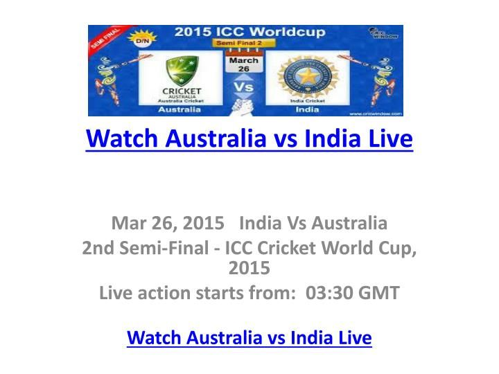 Watch Australia vs India Live - Cricket World Cup 2015 - Semi Final 2 Streaming online : Live cricket video telecast in HD quality being streamed on 10 different channels or streams which works on both low and high internet speed bandwidth connections. You can view the complete live cricket match on any computer, iPhone, iPad, internet enabled mobile device, etc. We want all our viewers to  enjoy Cricket World Cup Live Streaming.