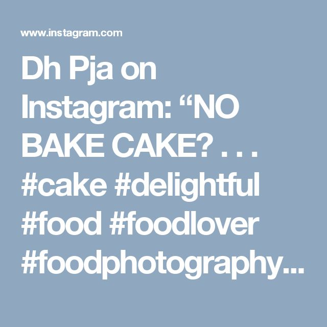 "Dh Pja on Instagram: ""NO BAKE CAKE . . . #cake #delightful #food #foodlover #foodphotography #foodporn #chocolate #creamy #insta #instagram #loveit #yummy…"""