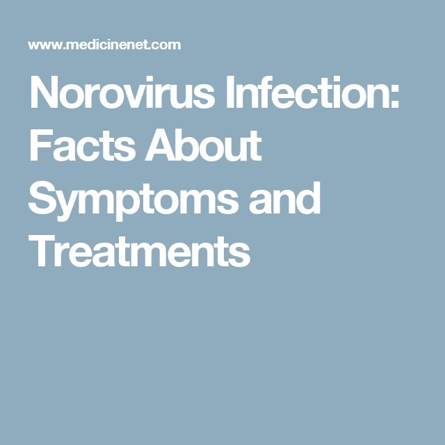 Norovirus Infection: Facts About Symptoms and Treatments