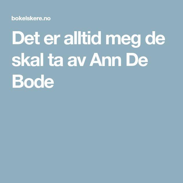 Det er alltid meg de skal ta av Ann De Bode