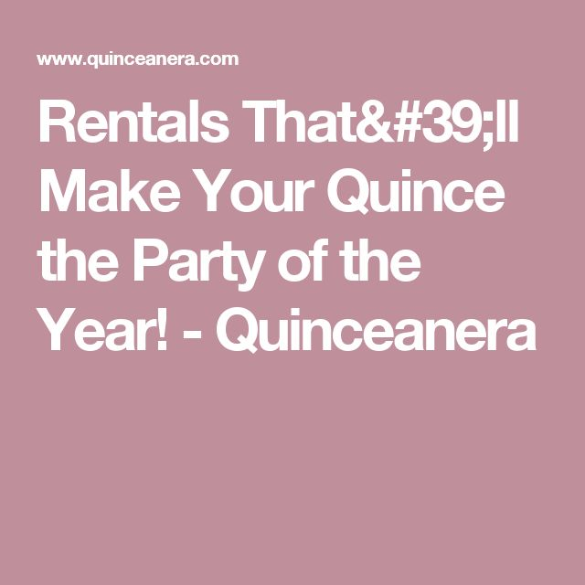 Rentals That'll Make Your Quince the Party of the Year! - Quinceanera