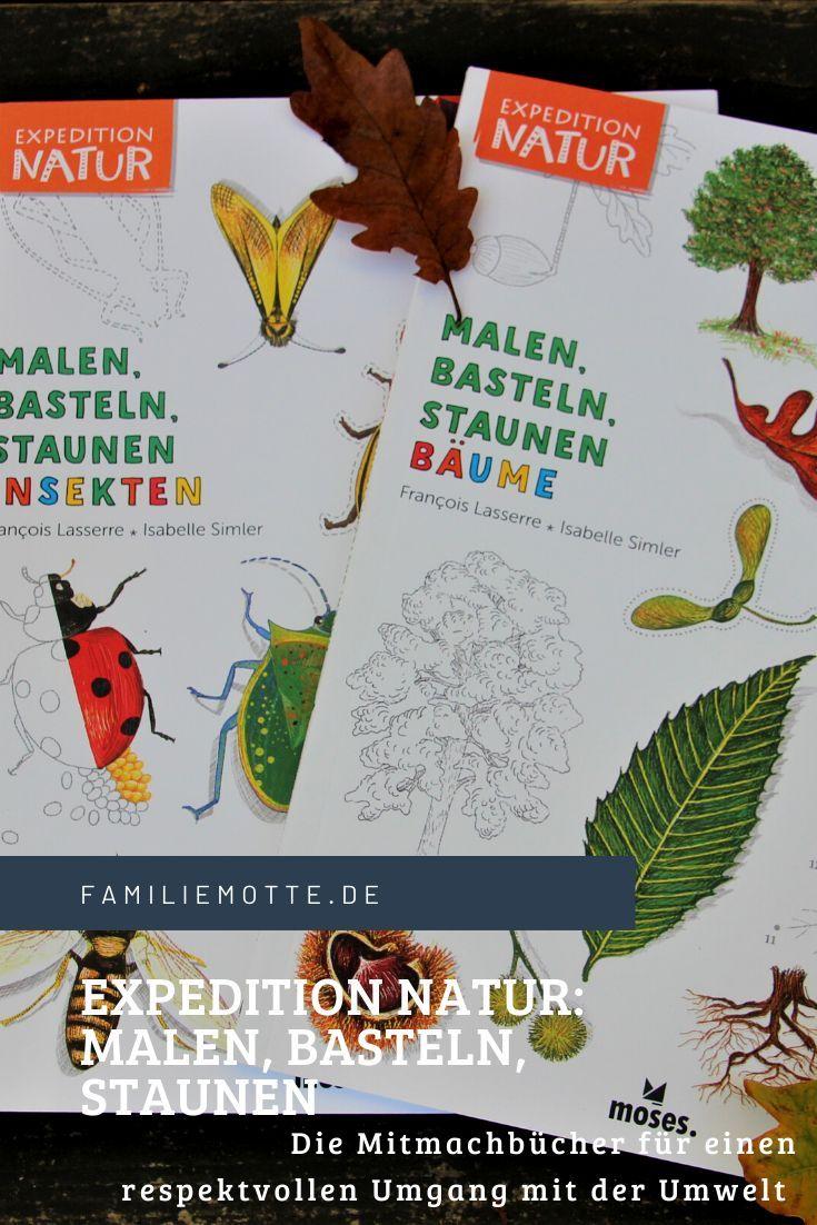 Ab Nach Draussen Mit Den Mitmachbuchern Expedition Natur Malen Basteln Staunen Baume Insekten Familie Motte Ein Reiseblog Fur Familien Bucher Kinderbucher Basteln