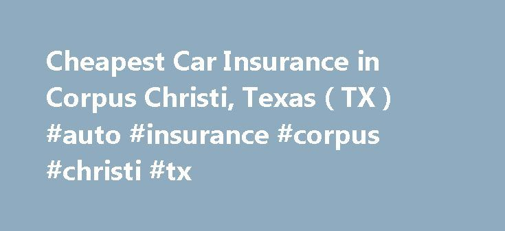 Cheapest Car Insurance in Corpus Christi, Texas ( TX ) #auto #insurance #corpus #christi #tx http://raleigh.nef2.com/cheapest-car-insurance-in-corpus-christi-texas-tx-auto-insurance-corpus-christi-tx/  Car Insurance Agents in Corpus Christi, Texas Cheap car insurance in Corpus Christi The 8th largest city in Texas is right on the southeast Texas coast, made up of distinct and diverse sections and boasting many miles of beaches as well as the permanently berthed USS Lexington World War II…