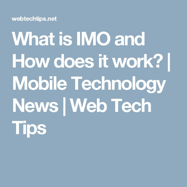 What is IMO and How does it work?   Mobile Technology News   Web Tech Tips