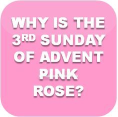 Why is the third Sunday of Advent pink? (Why is the third candle in the Advent wreath pink?)