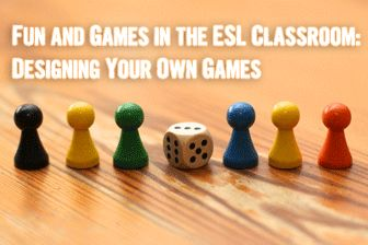 Fun and Games in the ESL Classroom: Designing Your Own Games
