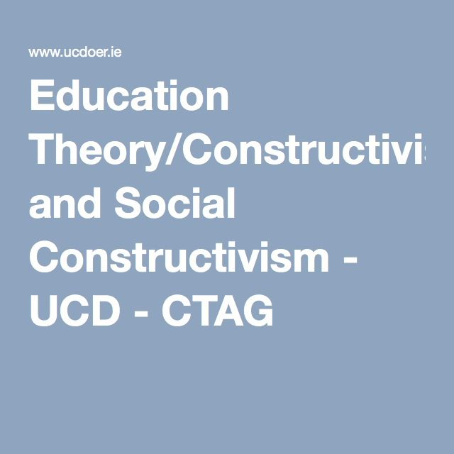Education Theory/Constructivism and Social Constructivism - UCD - CTAG