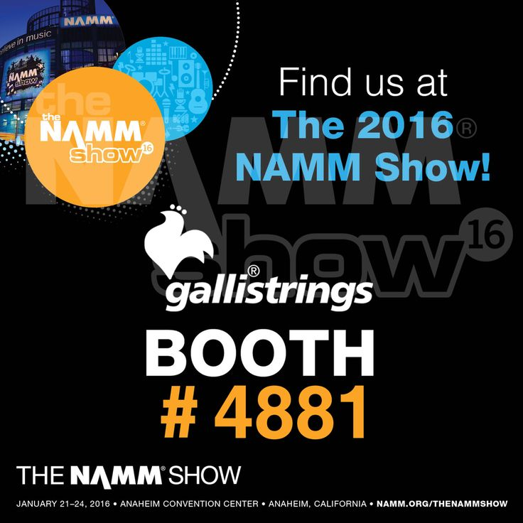 the music begins here January 21-24, 2016 Anaheim Convention Center · Anaheim, CA The NAMM Show Hall C - Booth #4881 @thenammshow @nammorg 2016 @nammshow16 #gallistrings @gallistrings #strings
