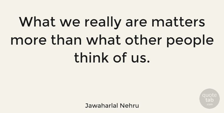 "Jawaharlal Nehru: ""What we really are matters more than what other people think of us."" #Love #Life #quotes #quotetab #quotes #quotetab"