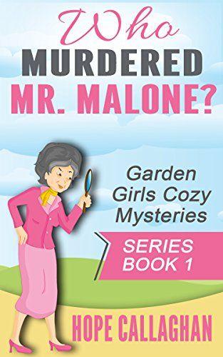 Who Murdered Mr. Malone? (Garden Girls Christian Cozy Mystery Series Book 1) by Hope Callaghan http://www.amazon.com/dp/B00QSGIHJ6/ref=cm_sw_r_pi_dp_fDRgwb02WQXMG
