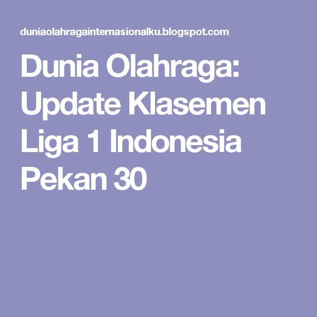 Dunia Olahraga: Update Klasemen Liga 1 Indonesia Pekan 30