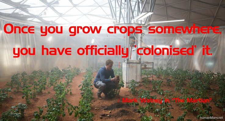 The Martian: Once you grow crops somewhere, you have officially 'colonised' it