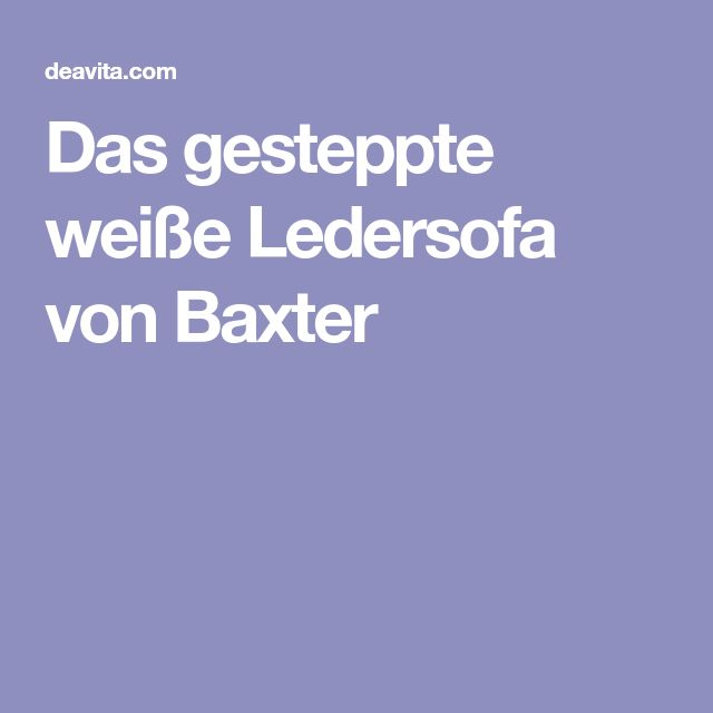 Das Gesteppte Weiße Ledersofa Von Baxter