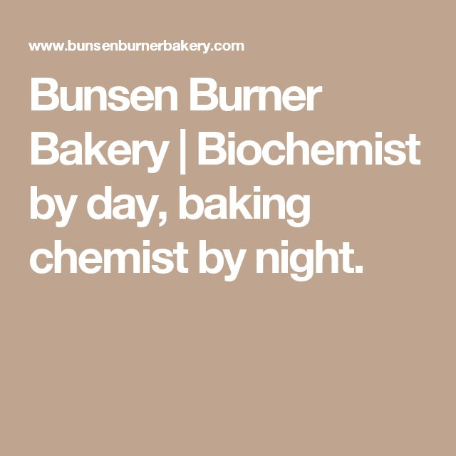 Bunsen Burner Bakery | Biochemist by day, baking chemist by night.