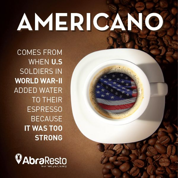 Americano comes from when U.S Soldies in WW-II added water to theis Espresso because it was too strong