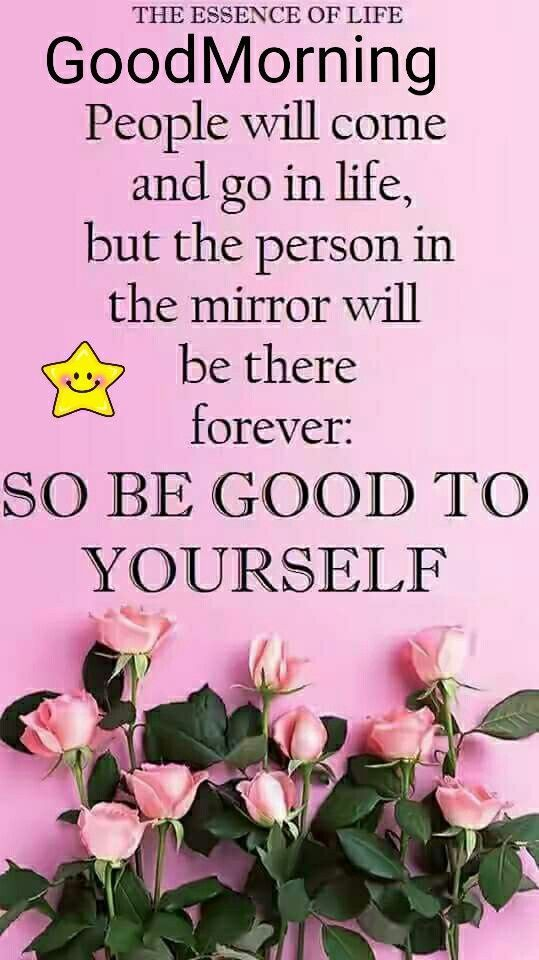 Good Morning, Be Good To Yourself Pictures, Photos, and Images for Facebook, Tum…