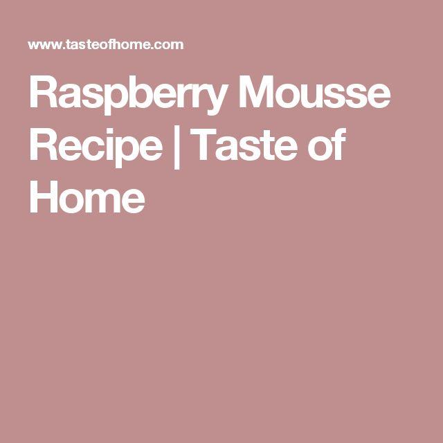 Raspberry Mousse Recipe | Taste of Home