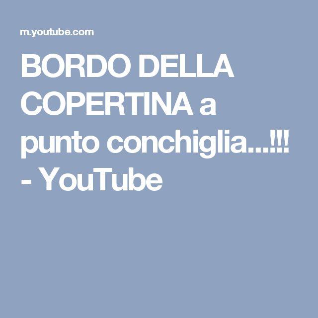 BORDO DELLA COPERTINA a punto conchiglia...!!! - YouTube