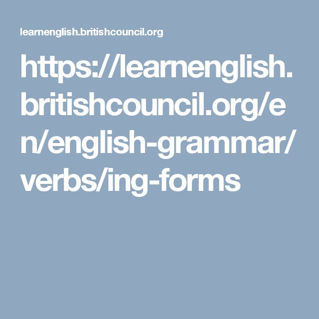 https://learnenglish.britishcouncil.org/en/english-grammar/verbs/ing-forms