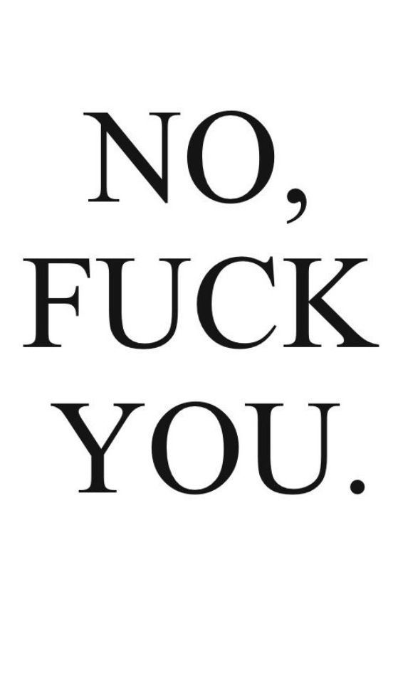 I have to say this to some people I know and I just have to say it. FUCK YOU…
