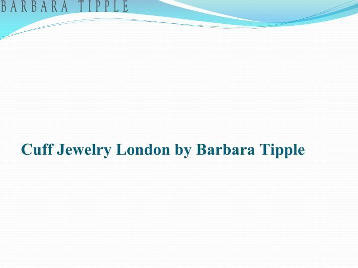 Cuff jewelry london by barbara tipple