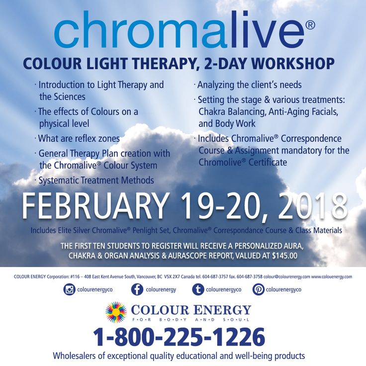 COLOUR LIGHT THERAPY, 2-DAY WORKSHOP FEBRUARY 19-20, 2018 Includes Elite Silver Chromalive® Penlight Set, Chromalive® Correspondence Course & Class Materials Call 1-800-225-1226 x511 #colourenergy
