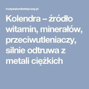 Kolendra – źródło witamin, minerałów, przeciwutleniaczy, silnie odtruwa z metali ciężkich