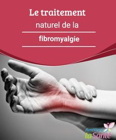 Le traitement naturel de la fibromyalgie  La fibromyalgie est une maladie très fréquente chez les femmes. Dans l'article qui suit, nous vous présentons différentes manières naturelles de la traiter.