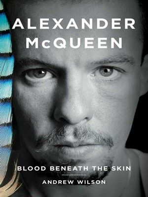 The first definitive biography of the iconic, notoriously private British fashion designer Alexander McQueen explores the connections between his dark work and even darker life.