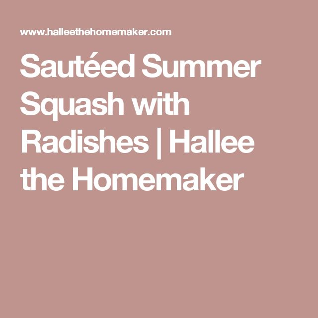 Sautéed Summer Squash with Radishes | Hallee the Homemaker