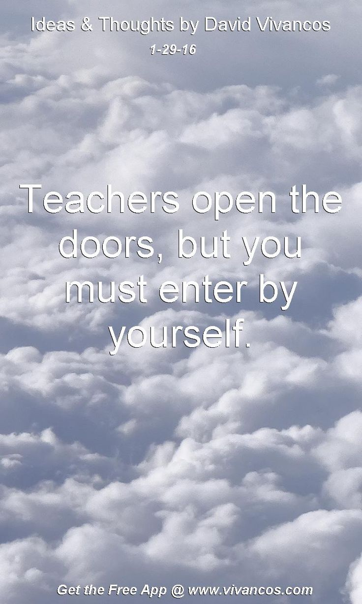 Teachers open the doors, but you must enter by yourself.  [January 29th 2016] https://www.youtube.com/watch?v=OKOSggtYz98