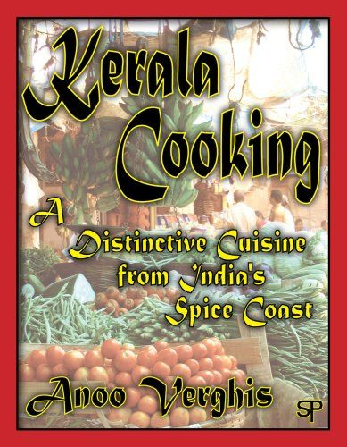 Kerala Cooking: A Distinctive Cuisine from India's Spice Coast by Anoo Verghis
