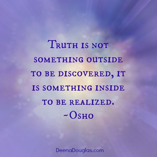 """Truth is not something outside to be discovered, it is something inside to be realized."" ~Osho #quote www.deenadouglas.com"