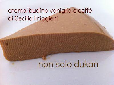 DIETA DUKAN ITALIA : CREAM BUDINI VANIGLIA /CAFFE' - Cecilia Friggieri