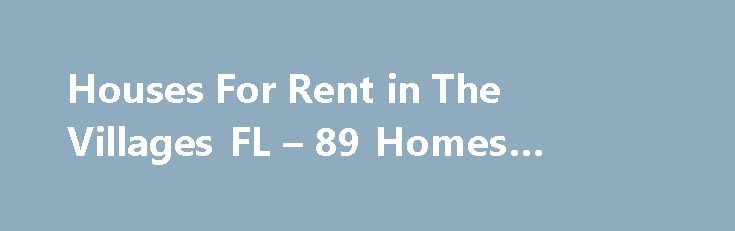 Houses For Rent in The Villages FL – 89 Homes #vehicle #rental http://rentals.remmont.com/houses-for-rent-in-the-villages-fl-89-homes-vehicle-rental/  #the villages rentals # The Villages FL Houses For Rent ZIPs Near The Villages Why use Zillow? Use Zillow to find your next perfect rental in The Villages. You can even find The Villages luxury apartments or a rental for you and your pet. If you need some help deciding how much to spend onContinue reading Titled as follows: Houses For Rent in…