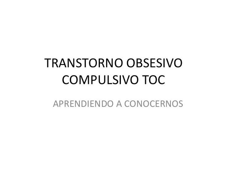 TRANSTORNO OBSESIVO COMPULSIVO TOCAPRENDIENDO A CONOCERNOS