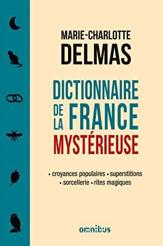 Dictionnaire de la France mystérieuse par DELMAS, Marie-Charlotte
