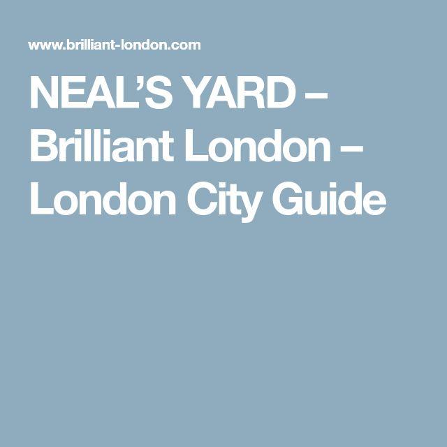 NEAL'S YARD – Brilliant London – London City Guide