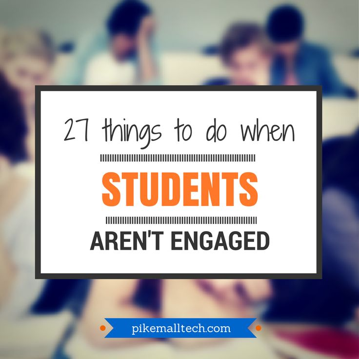 27 Things To Do When Students Aren't Engaged